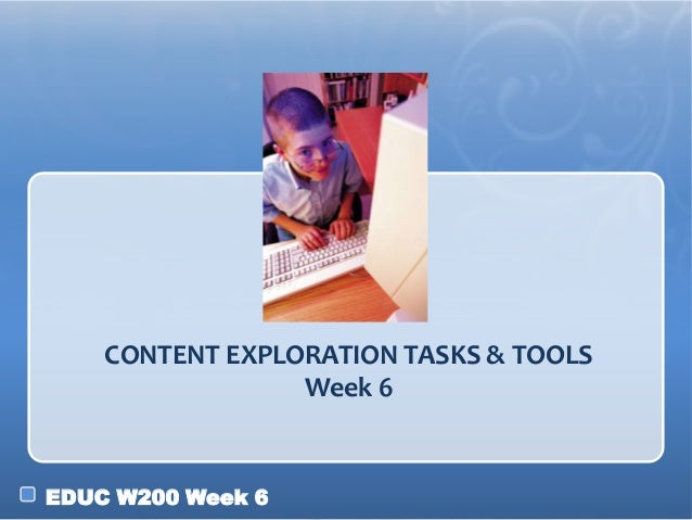 EDUC W200 Week 6 CONTENT EXPLORATION TASKS & TOOLS Week 6