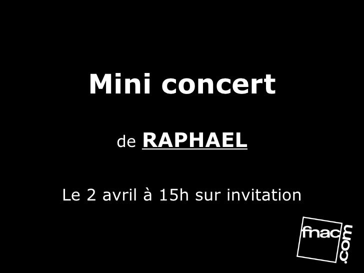 Mini concert de  RAPHAEL Le 2 avril à 15h sur invitation