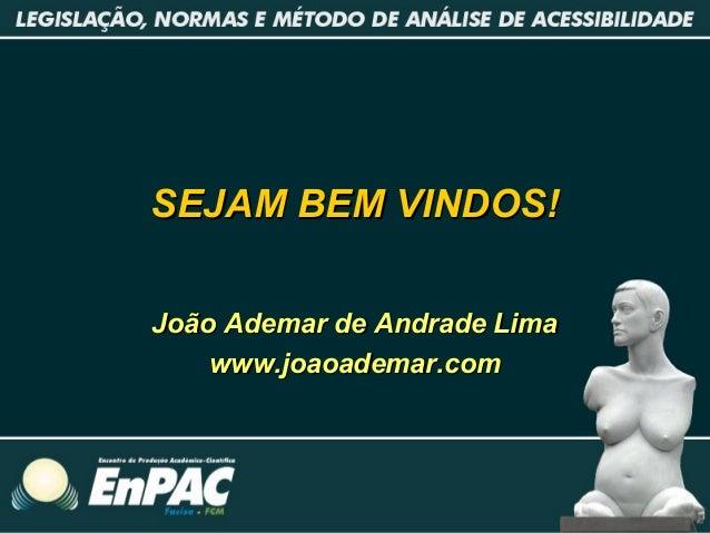 SEJAM BEM VINDOS!SEJAM BEM VINDOS! João Ademar de Andrade LimaJoão Ademar de Andrade Lima www.joaoademar.comwww.joaoademar...