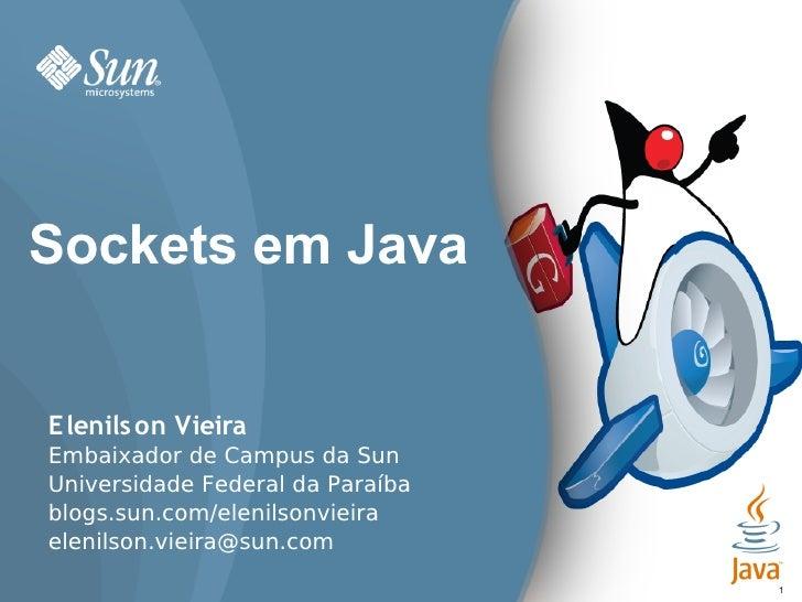 Sockets em Java   Elenils on Vieira Embaixador de Campus da Sun Universidade Federal da Paraíba blogs.sun.com/elenilsonvie...