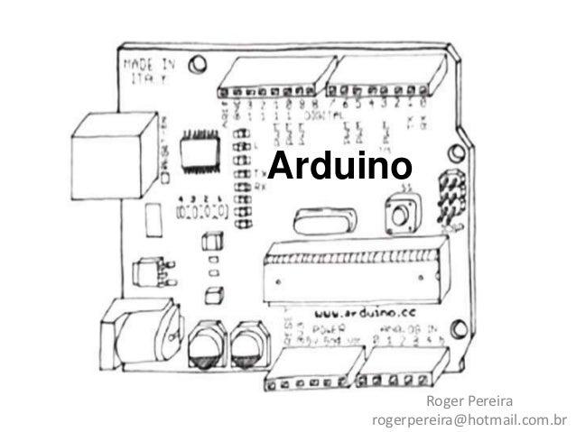Arduino             Roger Pereira     rogerpereira@hotmail.com.br