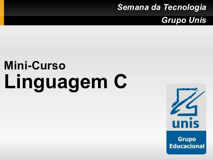 Semana da Tecnologia                      Grupo UnisMini-CursoLinguagem C