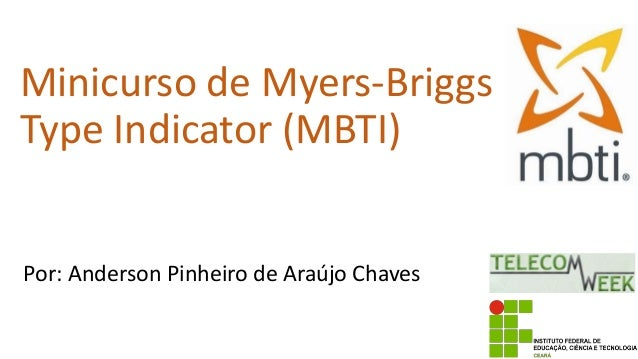 Minicurso de Myers-Briggs Type Indicator (MBTI) Por: Anderson Pinheiro de Araújo Chaves