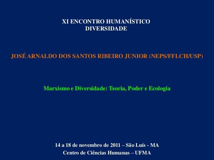 XI ENCONTRO HUMANÍSTICO                       DIVERSIDADEJOSÉ ARNALDO DOS SANTOS RIBEIRO JUNIOR (NEPS/FFLCH/USP)         M...