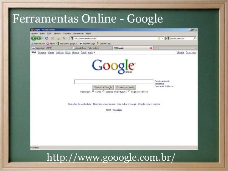 Ferramentas Online - Google      http://www.gooogle.com.br/