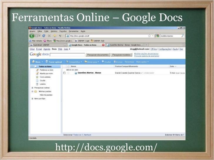 Ferramentas Online – Google Docs        http://docs.google.com/