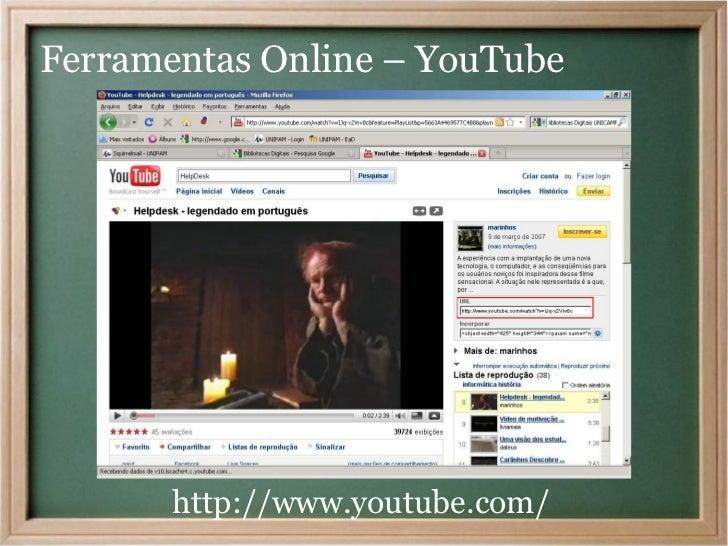 Ferramentas Online – YouTube       http://www.youtube.com/