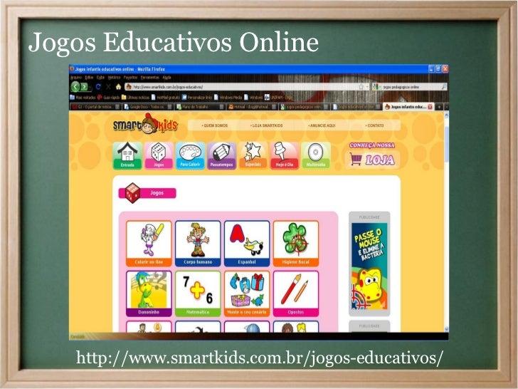 Jogos Educativos Online   http://www.smartkids.com.br/jogos-educativos/