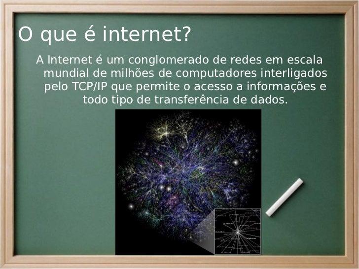 O que é internet? A Internet é um conglomerado de redes em escala  mundial de milhões de computadores interligados  pelo T...