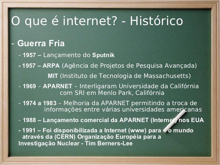 O que é internet? - Histórico- Guerra Fria - 1957 – Lançamento do Sputnik - 1957 – ARPA (Agência de Projetos de Pesquisa A...