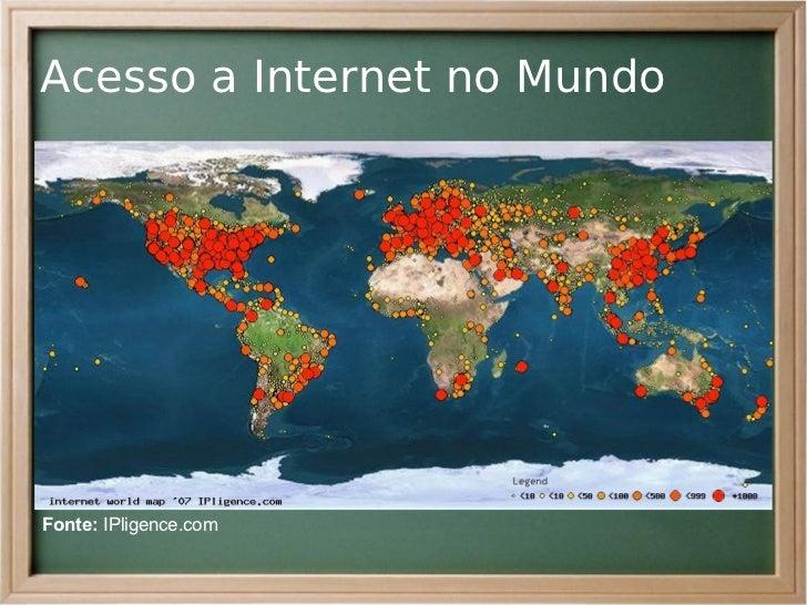 Acesso a Internet no MundoFonte: IPligence.com