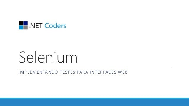 Selenium IMPLEMENTANDO TESTES PARA INTERFACES WEB