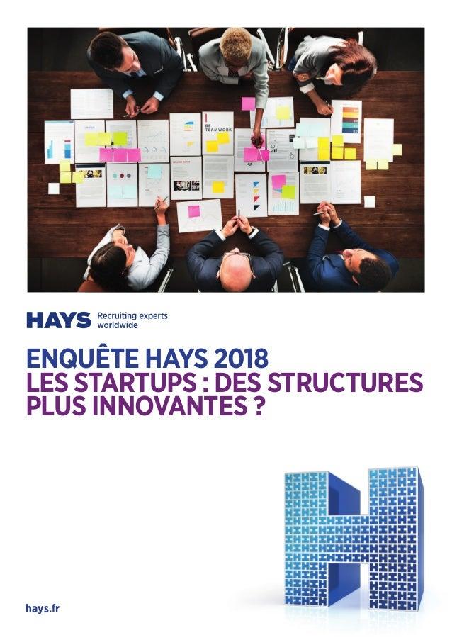 ENQUÊTE HAYS 2018 LES STARTUPS : DES STRUCTURES PLUS INNOVANTES ? hays.fr