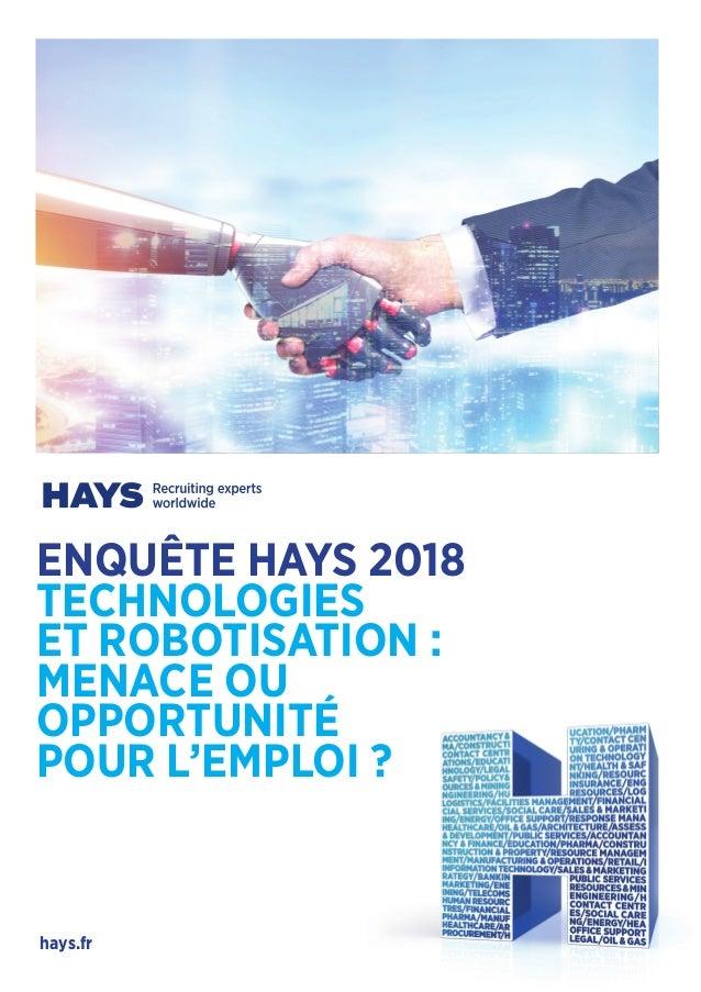 ENQUÊTE HAYS 2018 TECHNOLOGIES ET ROBOTISATION : MENACE OU OPPORTUNITÉ POUR L'EMPLOI ? hays.fr