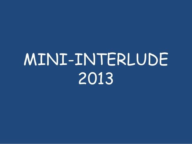 MINI-INTERLUDE 2013