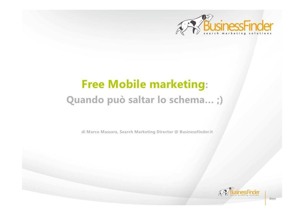 Free Mobile marketing: Quando può saltar lo schema… ;)    di Marco Massara, Search Marketing Director @ Businessfinder.it