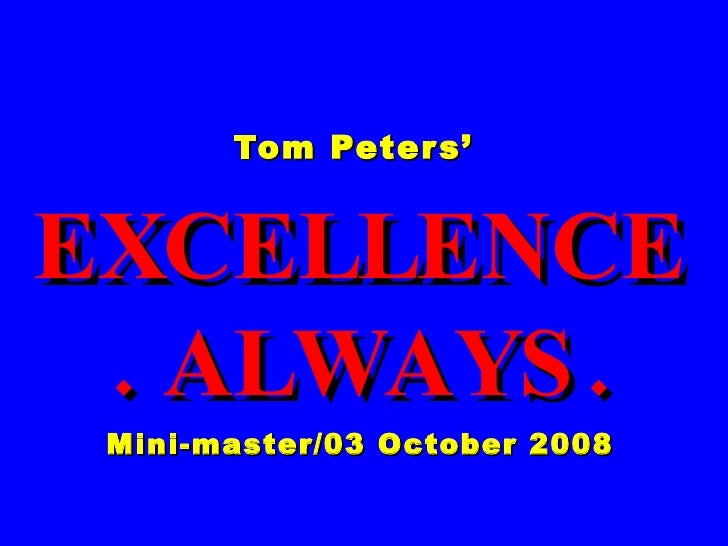 Tom Peters'  EXCELLENCE. ALWAYS. Mini-master/03 October 2008