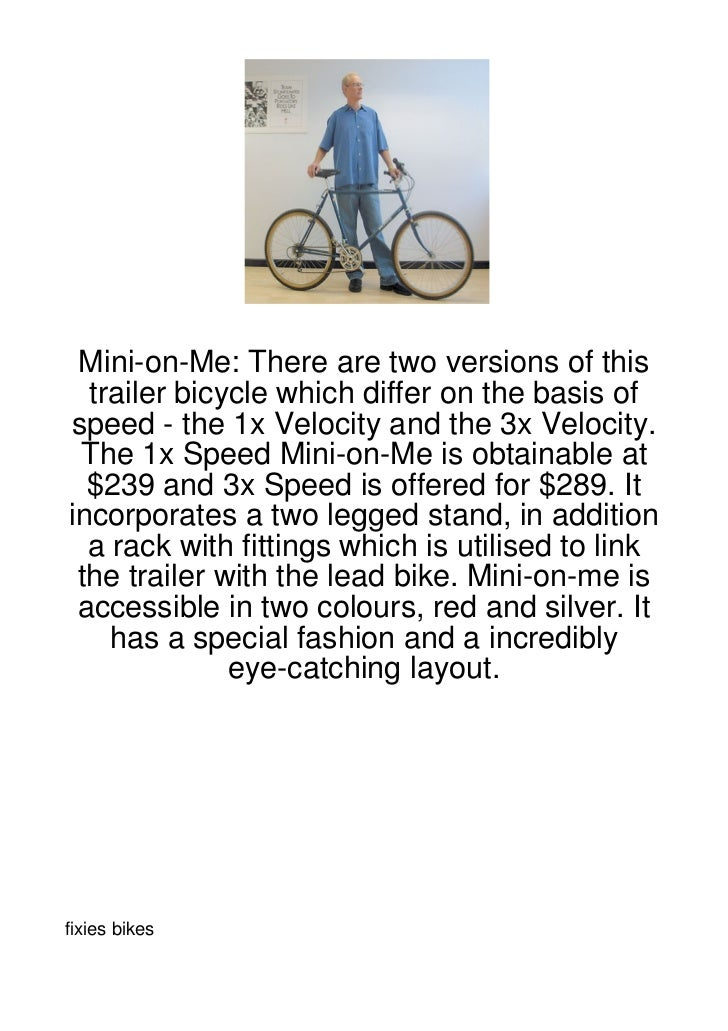Mini-on-Me: There are two versions of this  trailer bicycle which differ on the basis ofspeed - the 1x Velocity and the 3x...