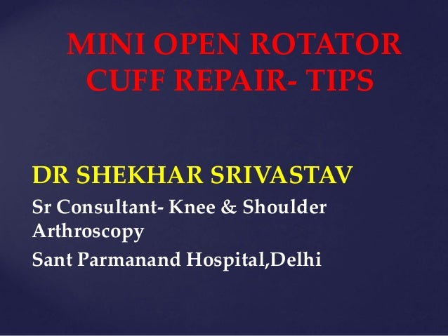 MINI OPEN ROTATOR CUFF REPAIR- TIPS DR SHEKHAR SRIVASTAV Sr Consultant- Knee & Shoulder Arthroscopy Sant Parmanand Hospita...