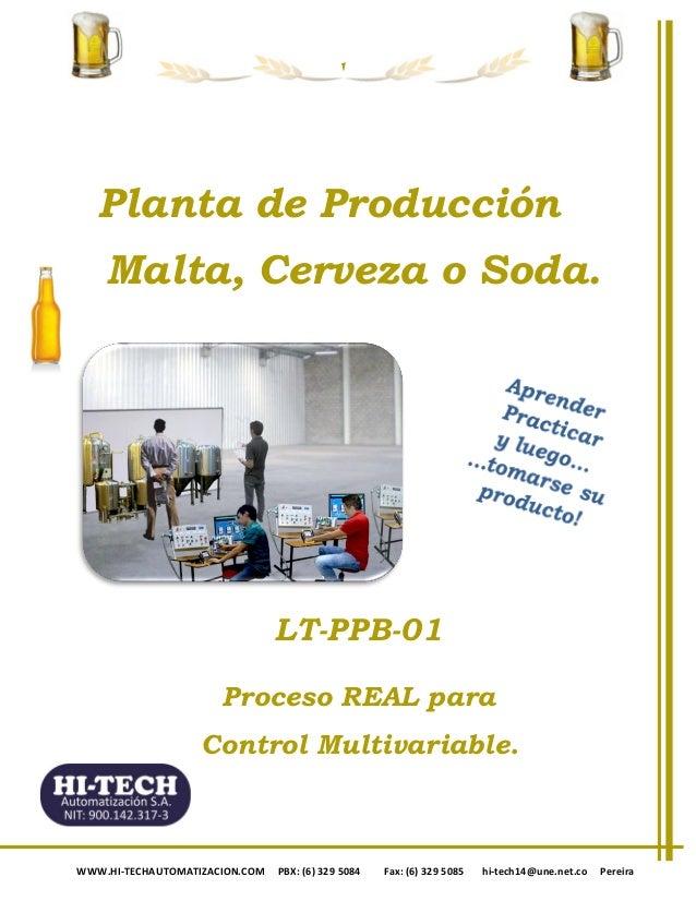 Mini-Planta Malta/Cerveza/Soda WWW.HI-TECHAUTOMATIZACION.COM PBX: (6) 329 5084 Fax: (6) 329 5085 hi-tech14@une.net.co Pere...
