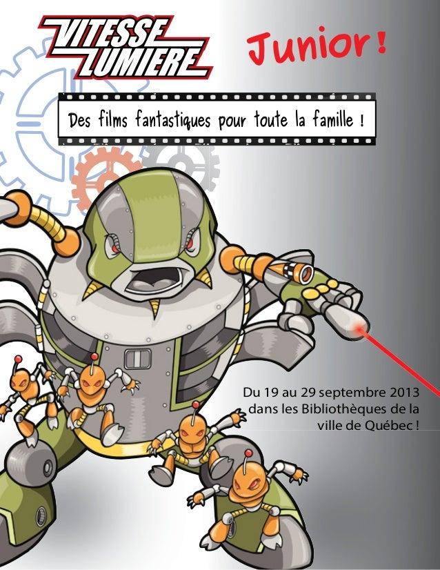 Junior! Des films fantastiques pour toute la famille !  Du 19 au 29 septembre 2013 dans les Bibliothèques de la ville de Q...