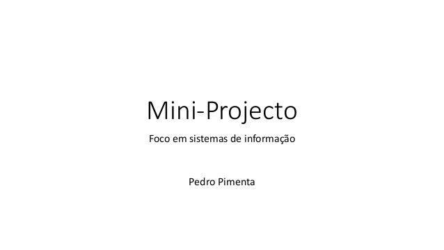 Mini-Projecto Foco em sistemas de informação Pedro Pimenta