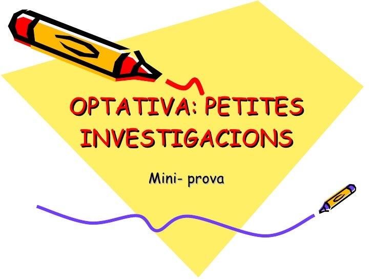OPTATIVA: PETITES INVESTIGACIONS Mini- prova
