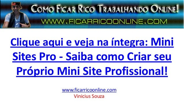 Clique aqui e veja na íntegra: Mini Sites Pro - Saiba como Criar seu Próprio Mini Site Profissional! www.ficarricoonline.c...