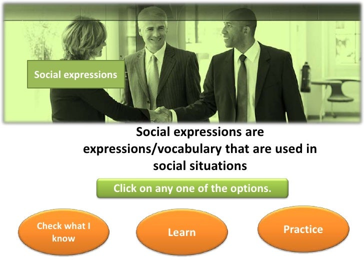 Social expressions                        Social expressions are           expressions/vocabulary that are used in        ...