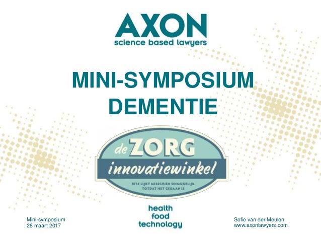 MINI-SYMPOSIUM DEMENTIE Mini-symposium 28 maart 2017 Sofie van der Meulen www.axonlawyers.com
