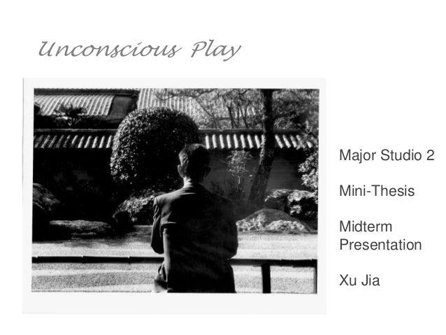 Unconscious Play                   Major Studio 2                   Mini-Thesis                   Midterm                 ...