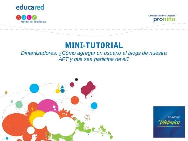 MINI-TUTORIAL Dinamizadores: ¿Cómo agregar un usuario al blogs de nuestra AFT y que sea participe de él?