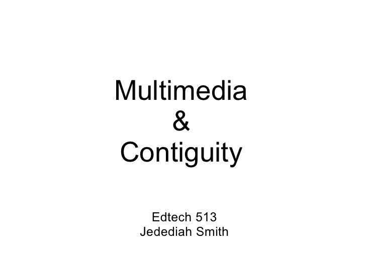 Multimedia & Contiguity Edtech 513 Jedediah Smith