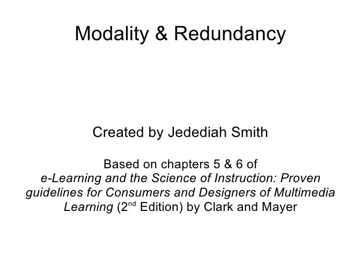 Modality & Redundancy Created by Jedediah Smith Based on chapters 5 & 6 of e-Learning and the Science of Instruction: Prov...