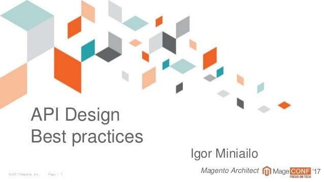 © 2017 Magento, Inc. Page | 1 '17 API Design Best practices Igor Miniailo Magento Architect