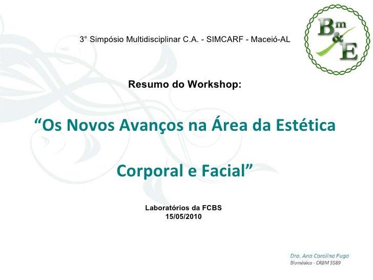 "3° Simpósio Multidisciplinar C.A. - SIMCARF - Maceió-AL Resumo do Minicurso: ""Princípios da Biomedicina aplicada à Estétic..."