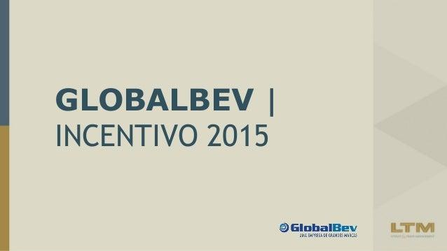 GLOBALBEV | INCENTIVO 2015