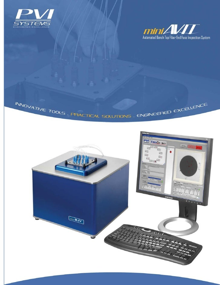 for Fiber End Face Inspection           A fully Automated Visual Inspection Tool, the miniAVIT automatically locates, imag...