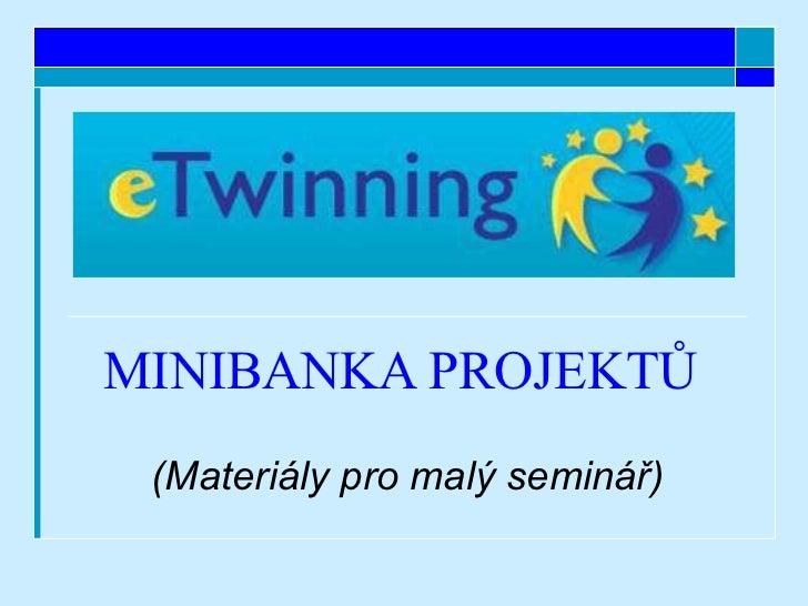 MINIBANKA PROJEKTŮ (Materiály pro malý seminář)