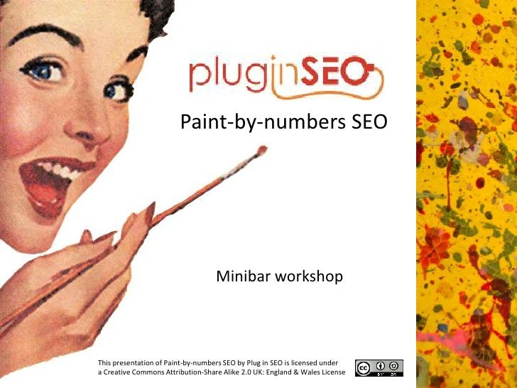 Paint-by-numbers SEO<br />Minibar workshop<br />This presentation of Paint-by-numbers SEO by Plug in SEO is licensed under...