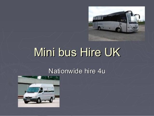 Mini bus Hire UKMini bus Hire UK Nationwide hire 4uNationwide hire 4u