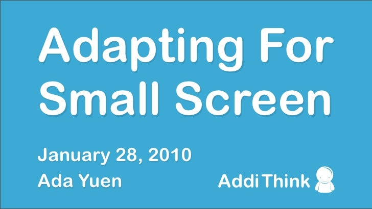 Adapting For Small Screen January 28, 2010 Ada Yuen
