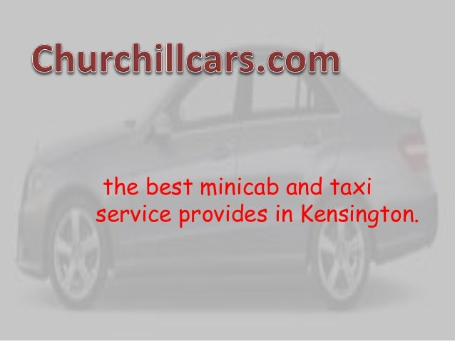 the best minicab and taxi service provides in Kensington.