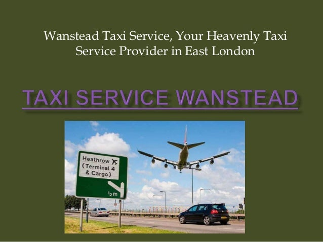Wanstead Taxi Service, Your Heavenly Taxi Service Provider in East London