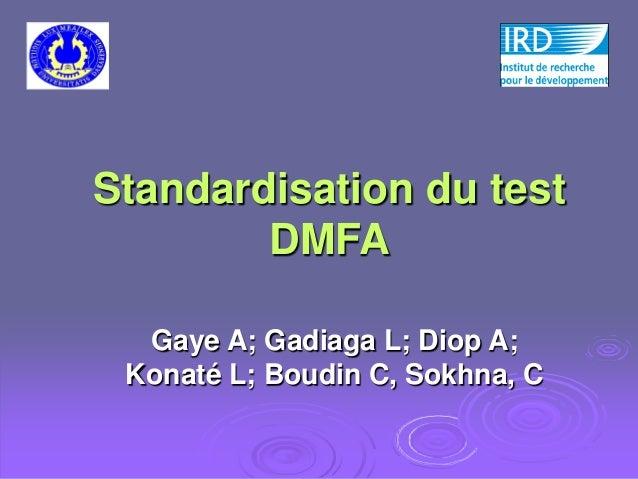 Standardisation du test        DMFA  Gaye A; Gadiaga L; Diop A; Konaté L; Boudin C, Sokhna, C