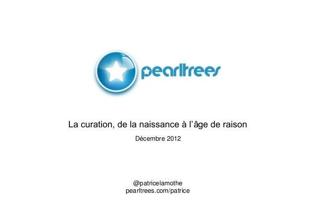 La curation, de la naissance à l'âge de raison                 Décembre 2012                @patricelamothe              p...