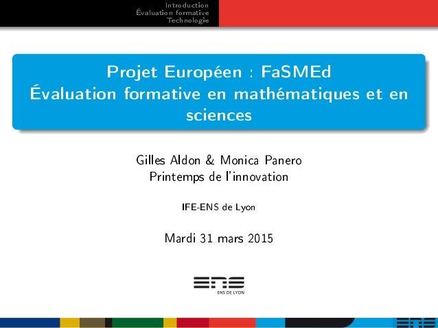 Introduction Évaluation formative Technologie Projet Européen : FaSMEd Évaluation formative en mathématiques et en science...