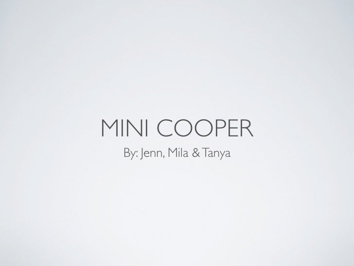 MINI COOPER  By: Jenn, Mila & Tanya