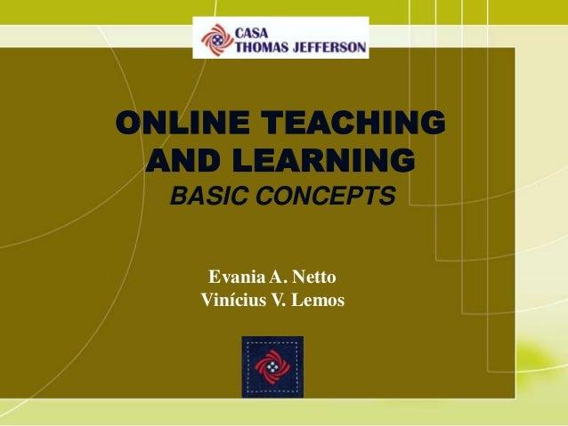 ONLINE TEACHING AND LEARNING BASIC CONCEPTS Evania A. Netto Vinícius V. Lemos