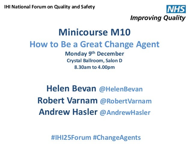 IHI National Forum on Quality and Safety  Minicourse M10 How to Be a Great Change Agent Monday 9th December Crystal Ballro...
